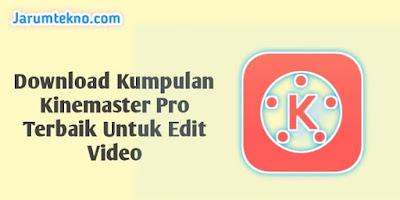 Download Kumpulan Kinemaster Pro Terbaik Untuk Edit Video