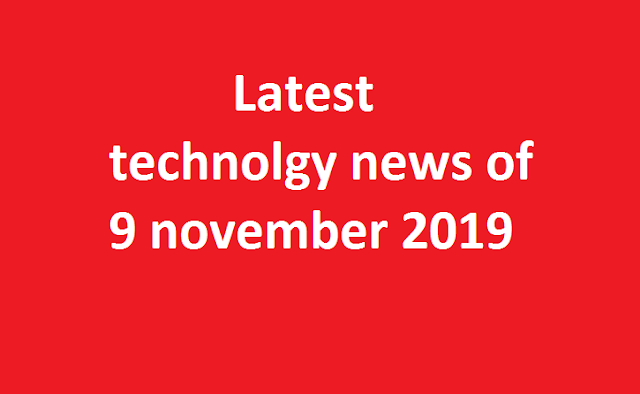 Technology news 9 November 2019