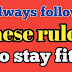 Always follow these rules to stay fit