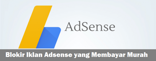 Cara Jitu Memblokir Iklan Adsense yang Membayar Murah 2016