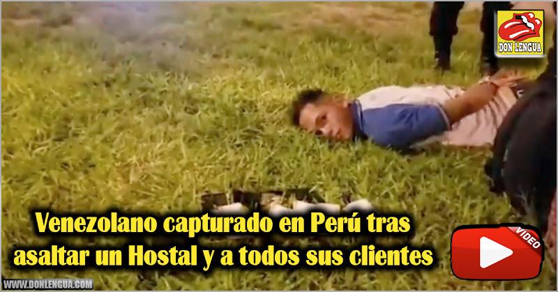 Venezolano capturado en Perú tras asaltar un Hostal y a todos sus clientes