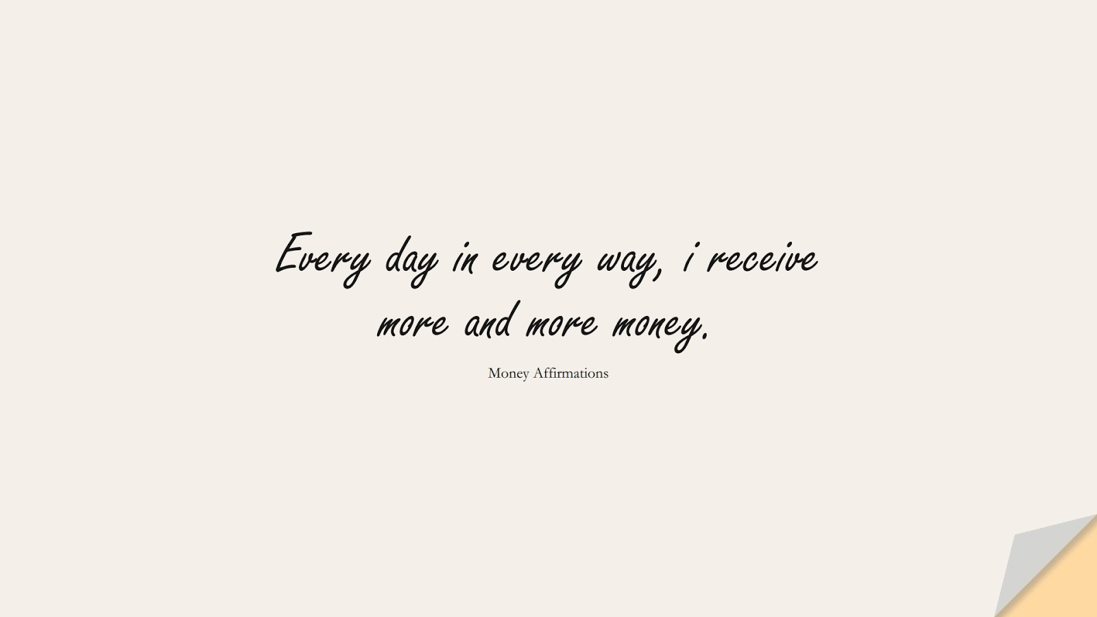 Every day in every way, i receive more and more money. (Money Affirmations);  #MoneyQuotes