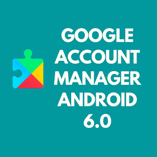 GOOGLE ACCOUNT MANAGER ANDROID 6.0