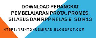 Download Perangkat Pembelajaran Prota, Promes, Silabus, RPP Kelas 6 SD K 13