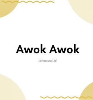 Apa Arti Awok Awok Dalam Bahasa Gaul