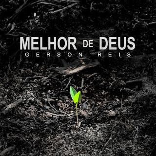 Baixar Música Gospel Melhor De Deus - Gerson Reis Mp3