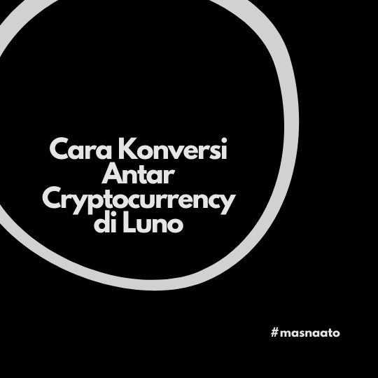 Cara Konversi Antar Cryptocurrency di Luno