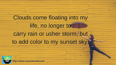 Clouds come floating into my - My Life Quotes