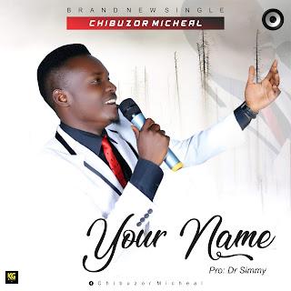 Gospel Music: YOUR NAME - Chibuzor Micheal - KGOSPEL COM No