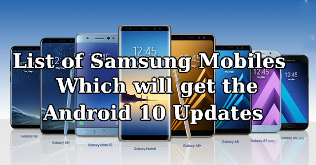 List of Samsung Mobiles or Tablets which will get the Android 10 Updates