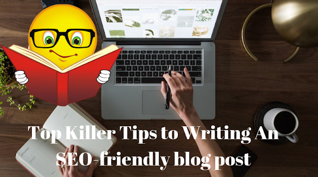Top Killer Tips To Writing An SEO-friendly Blog Post