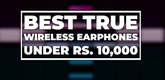 Which Is the Best Pair of True Wireless Earbuds Under Rs 10,000.