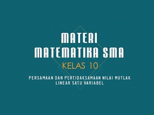 Materi Matematika SMA Kelas 10 Persamaan dan Pertidaksamaan Nilai Mutlak Linear Satu Variabel