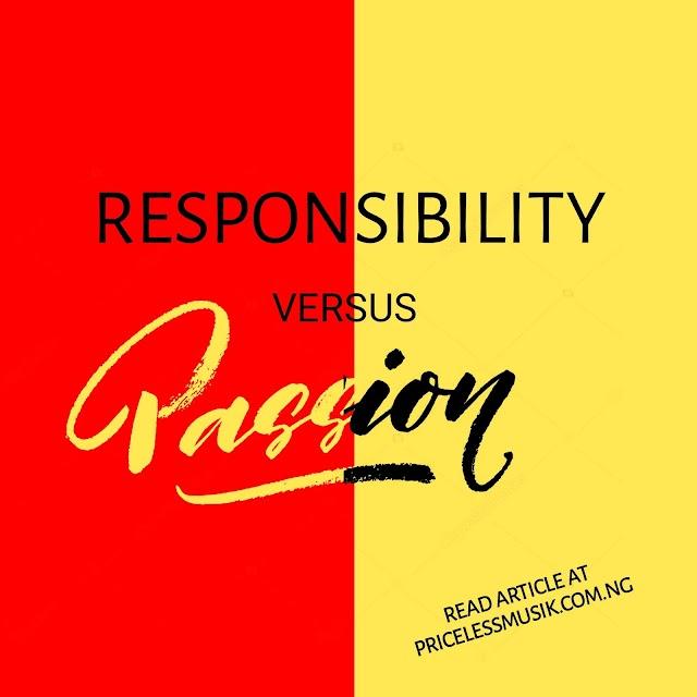 Responsibility vs Passion.