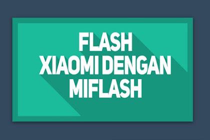 Cara Flash Xiaomi Memakai Mi Flash Tools [Paling Lengkap]