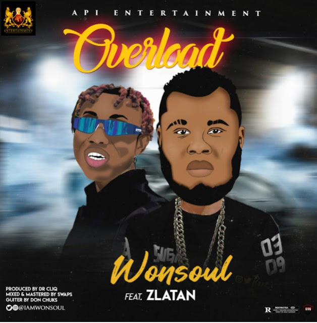 "(Audio + Video) Wonsoul – ""Overload"" ft. Zlatan (Mp3/ Mp4 Download)"