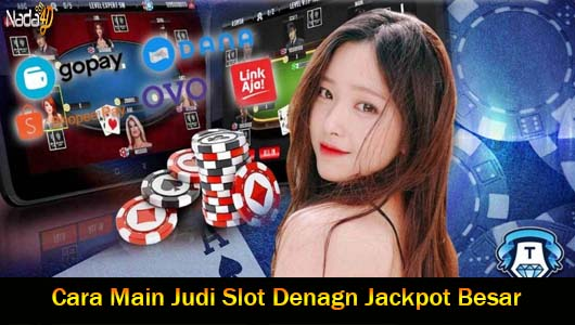 Cara Main Judi Slot Denagn Jackpot Besar