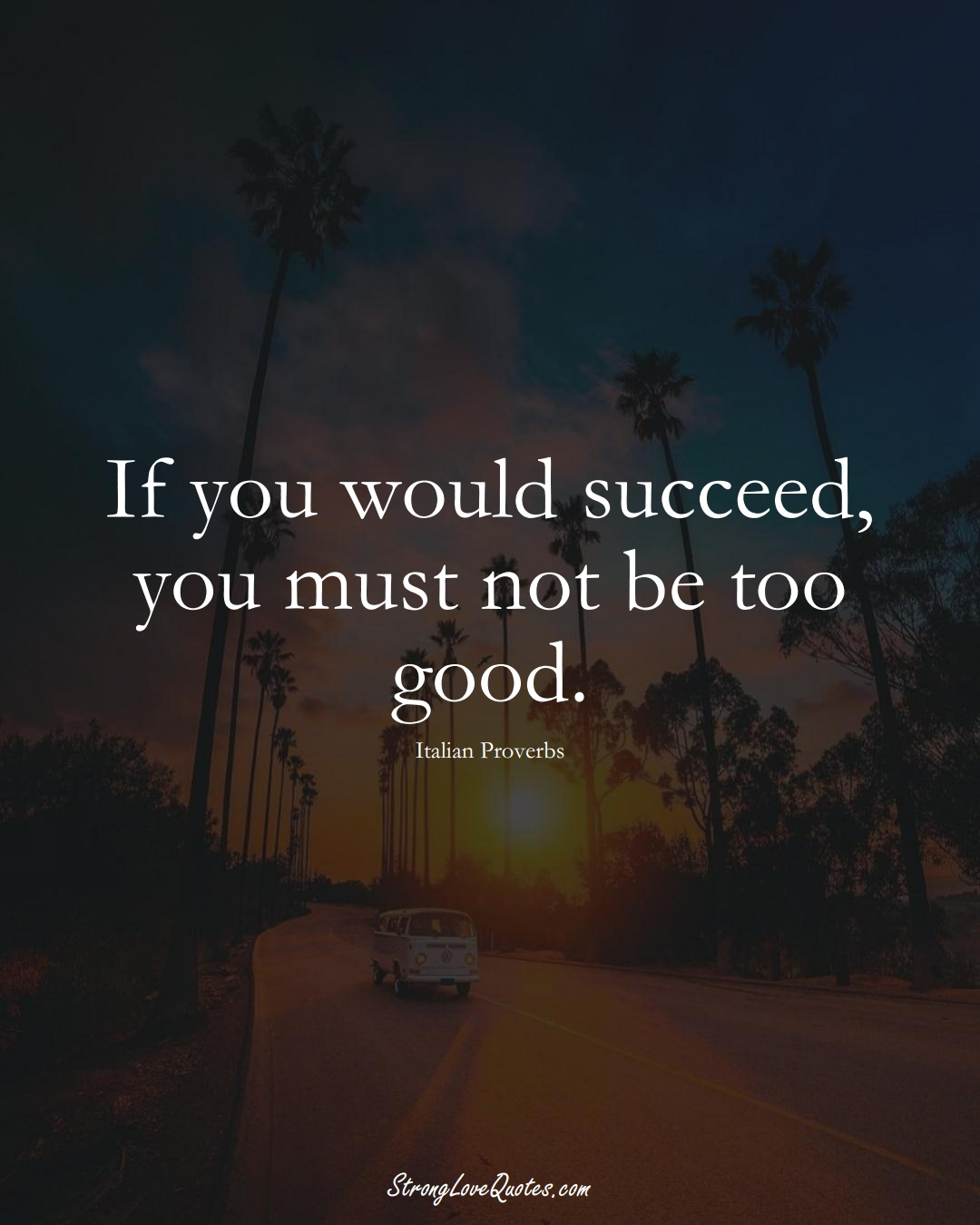 If you would succeed, you must not be too good. (Italian Sayings);  #EuropeanSayings