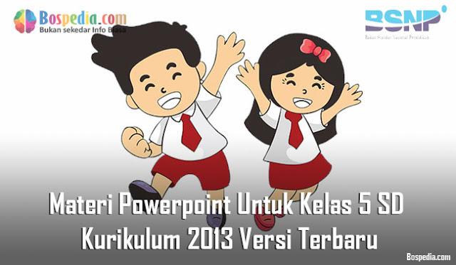 Materi Powerpoint Untuk Kelas 5 SD Kurikulum 2013 Versi Terbaru