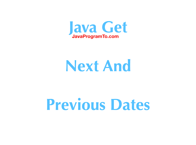Java Get Next And Previous Dates