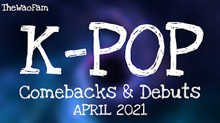 K-Pop Comebacks & Debuts In April 2021