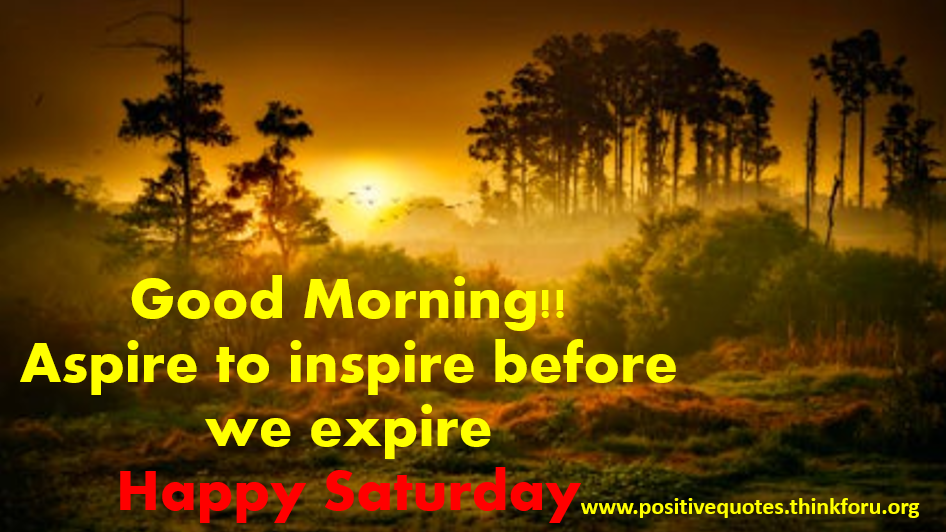 One good morning  positive Quotes [Awesome]Good morning Saturday HD images ,Quotes,blessing for friends and family [Awesome]Good morning Saturday HD images ,Quotes,blessing for friends and family