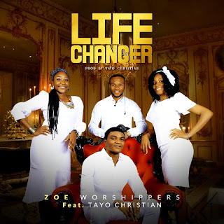 [Gospel Mp3] Zoe Worshippers ft. Tayo Christian – Life Changer