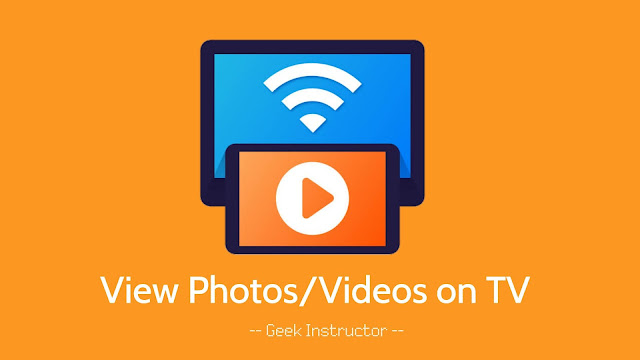 View photos and videos from your phone on TV