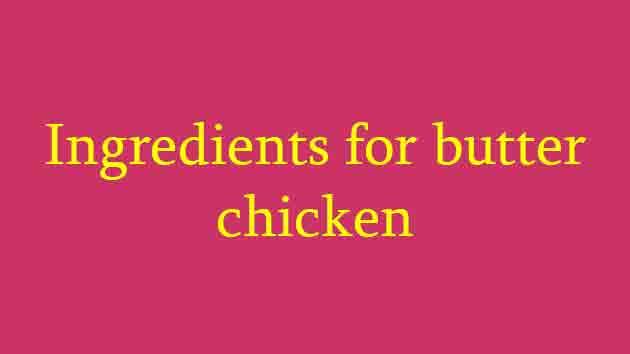 Ingredients for butter chicken
