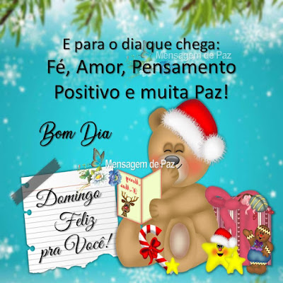 E para o dia que chega: Fé, Amor, Pensamento Positivo e muita Paz! Bom Dia! Domingo Feliz Pra Você!
