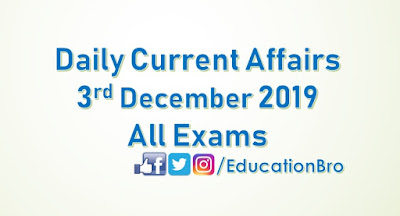 Daily Current Affairs 3rd December 2019 For All Government Examinations