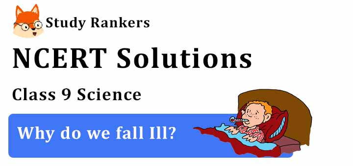 NCERT Solutions for Class 9 Science Chapter 13 Why Do We Fall Ill?