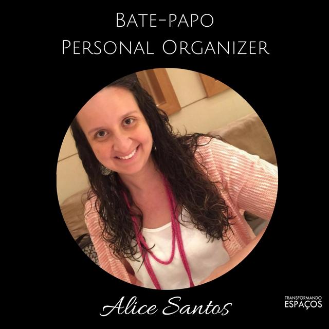 Bate Papo com a Personal Organizer Alice Santos