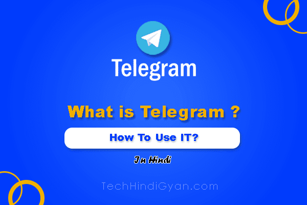 Telegram App क्या है और इसका उपयोग कैसे करें? टेलीग्राम ऐप की पूरी जानकारी