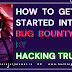 How to Get Started into Bug Bounty By HackingTruth