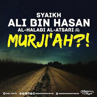 SYAIKH ALI BIN HASAN AL-HALABI AL-ATSARI RAHIMAHULLAH MURJI'AH?!