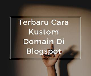 Terbaru Cara Kustom Domain Di Blogspot