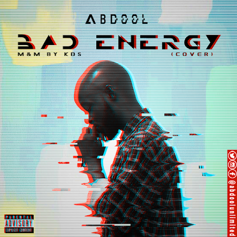NEW MUSIC: BAD ENERGY (Skepta/WIZKID cover) - ABDOOL (M&M by KDS) @Abdoolunlimited