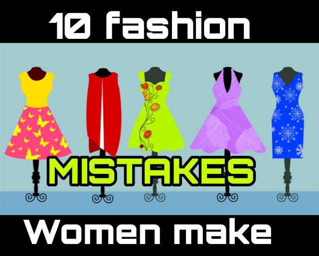 10 FASHION MISTAKES WOMEN ALWAYS MAKE | sasta saman world
