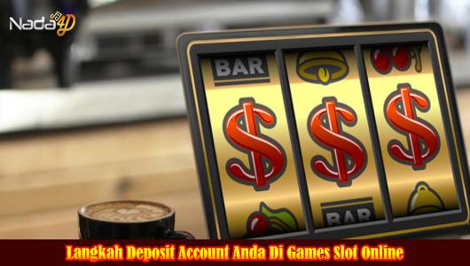 Langkah Deposit Account Anda Di Games Slot Online