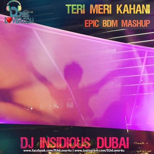 Teri Meri Kahani DJ Insidious Dubai Epic BDM Mashup