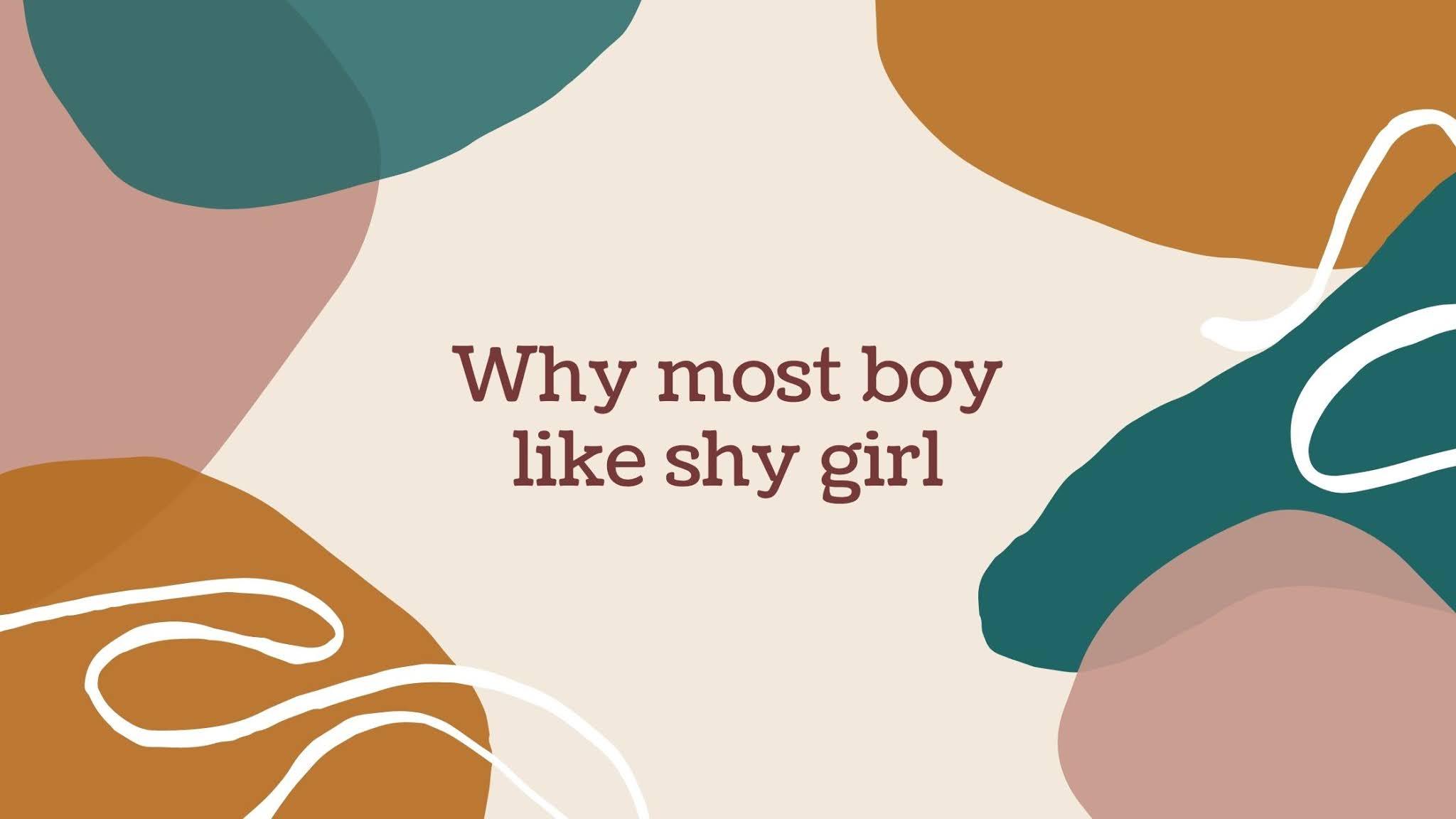 Why some like shy girl