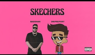 Dripreport Lyrics Skechers Feat Badshah