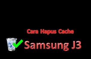 Cara hapus cache samsung j3