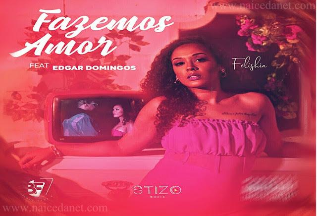 Felishia - Fazemos Amor  (ft. Edgar Domingos)