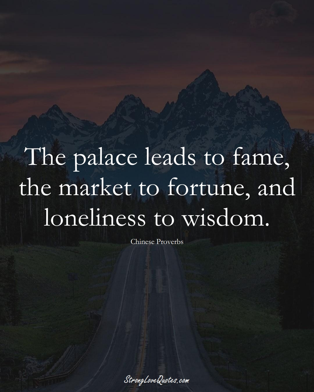 The palace leads to fame, the market to fortune, and loneliness to wisdom. (Chinese Sayings);  #AsianSayings