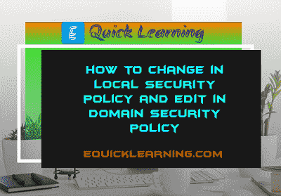 How to Change in Local Security Policy And Edit in Domain Security Policy