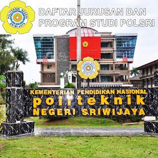 Daftar Lengkap Jurusan dan Program Studi POLSRI Politeknik Negeri Sriwijaya