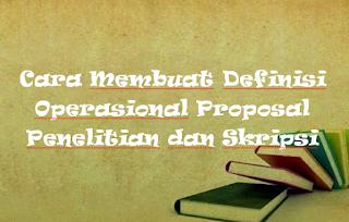 Cara Membuat Definisi Operasional Proposal Penelitian dan Skripsi