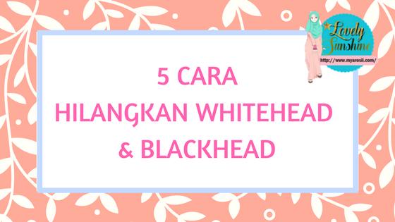 Cara Hilangkan Whitehead & Blackhead